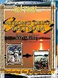 On Tour. Mekong Delta Vietnam - Exotic Asian Waterworld