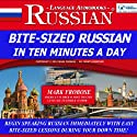 Bite-Sized Russian in Ten Minutes a Day - 5 One Hour Audio Lessons: English and Russian Edition Audiobook by Mark Frobose Narrated by Mark Frobose