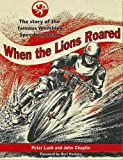 When the Lions Roared: The Story of the Famous Wembley Speedway Team 2016