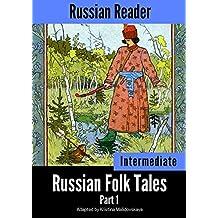 Russian Reader: Intermediate. Russian Folk Tales Part 1 (Adapted graded Russian reader, annotated)