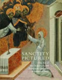 Sanctity Pictured : The Art of the Dominican and Franciscan Orders in Renaissance Italy, , 1781300267