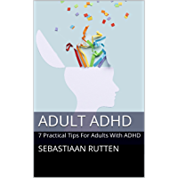 Adult ADHD: 7 Practical Tips For Adults With ADHD (English Edition)