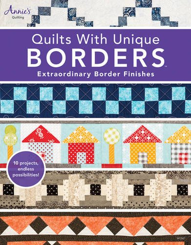 Quilts with Unique Borders: Extraordinary Border Finishes (Border Quilt)