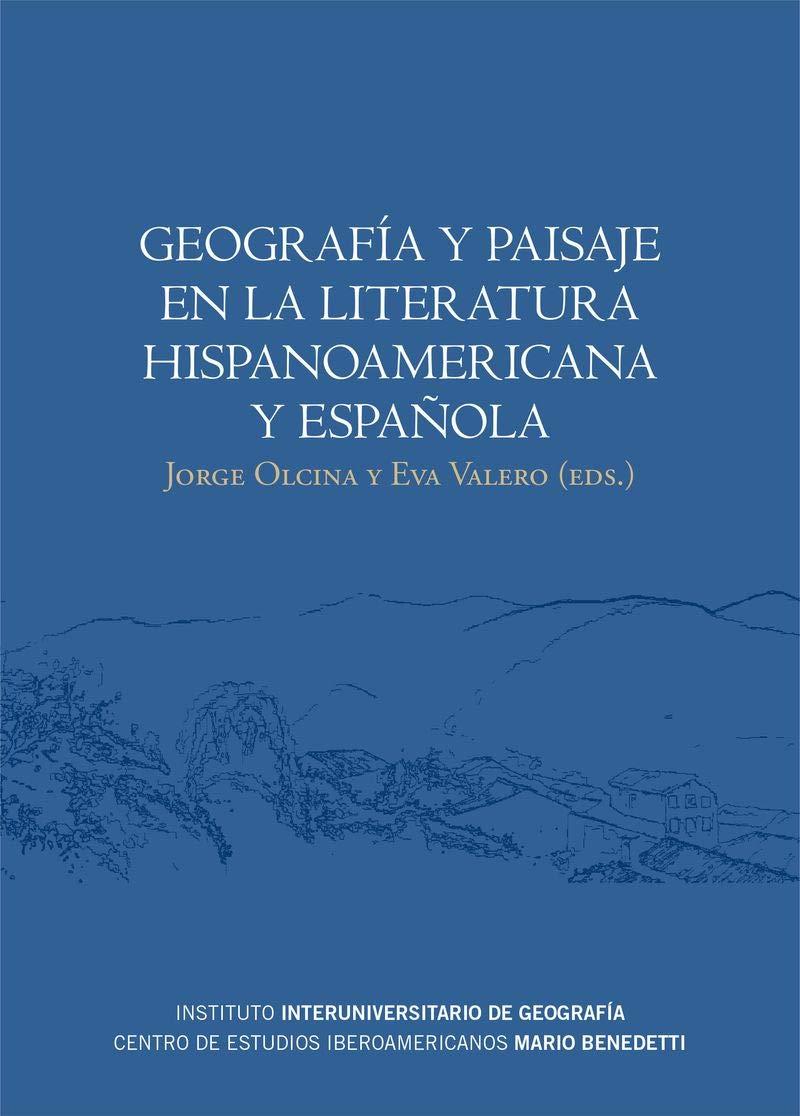 Geografía y paisaje en la literatura hispanoamericana y española ...