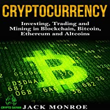 Cryptocurrency: Investing, Trading, and Mining in Blockchain, Bitcoin, Ethereum, and Altcoins Audiobook by Jack Monroe Narrated by Greg Zarcone