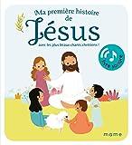 Ma première histoire de Jésus : Avec les plus beaux chants chrétiens !