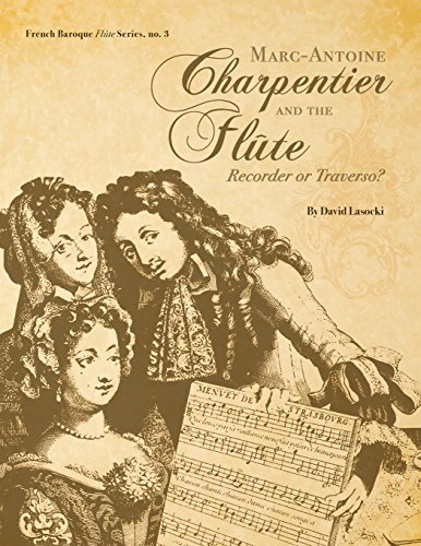 Flute Recorder Music - Marc-Antoine Charpentier and the Flûte: Recorder or Traverso? (French Baroque Flûte Series) (Volume 3)