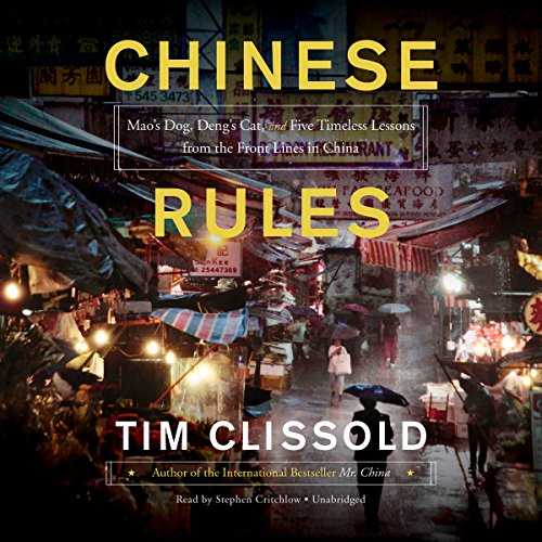 Chinese Rules: Mao's Dog, Deng's Cat, and Five Timeless Lessons from the Front Lines in China by HarperCollins Publishers and Blackstone Audio