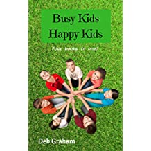 Busy Kids, Happy Kids: Four books in one! for homeschool, scouts, parents