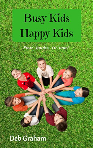 Busy Kids, Happy Kids: Four books in one! for homeschool, scouts, parents by [Graham, Deb]