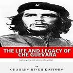 Latin American Revolutionaries: The Life and Legacy of Che Guevara | Charles River Editors