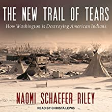 The New Trail of Tears: How Washington Is Destroying American Indians Audiobook by Naomi Schaefer Riley Narrated by Christa Lewis