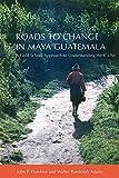 img - for Roads to Change in Maya Guatemala: A Field School Approach to Understanding the K iche