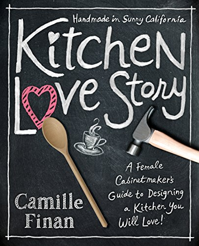 Kitchen Love Story: A Female Cabinetmakers Guide to Designin