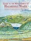 Guide to Management of Hazardous Waste, Bill Haun and J. William Haun, 1555910653
