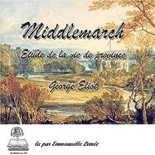 Middlemarch | Livre audio Auteur(s) : George Eliot Narrateur(s) : Emmanuelle Lemée