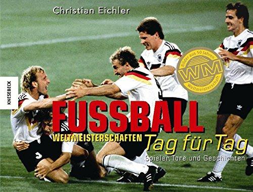 Fussball-Weltmeisterschaften - Tag für Tag: Spieler, Tore und Geschichten