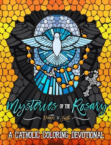 Mysteries of the Rosary: A Catholic Coloring Devotional: A Unique Catholic Bible Coloring Gift with Scripture Verses for Mindful Prayer, Stress Relief ... Grown-Ups, Planners & Catholic Devotionals)