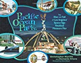 Pacific Ocean Park: The Rise and Fall of Los Angeles' Space-Age Nautical Pleasure Pier