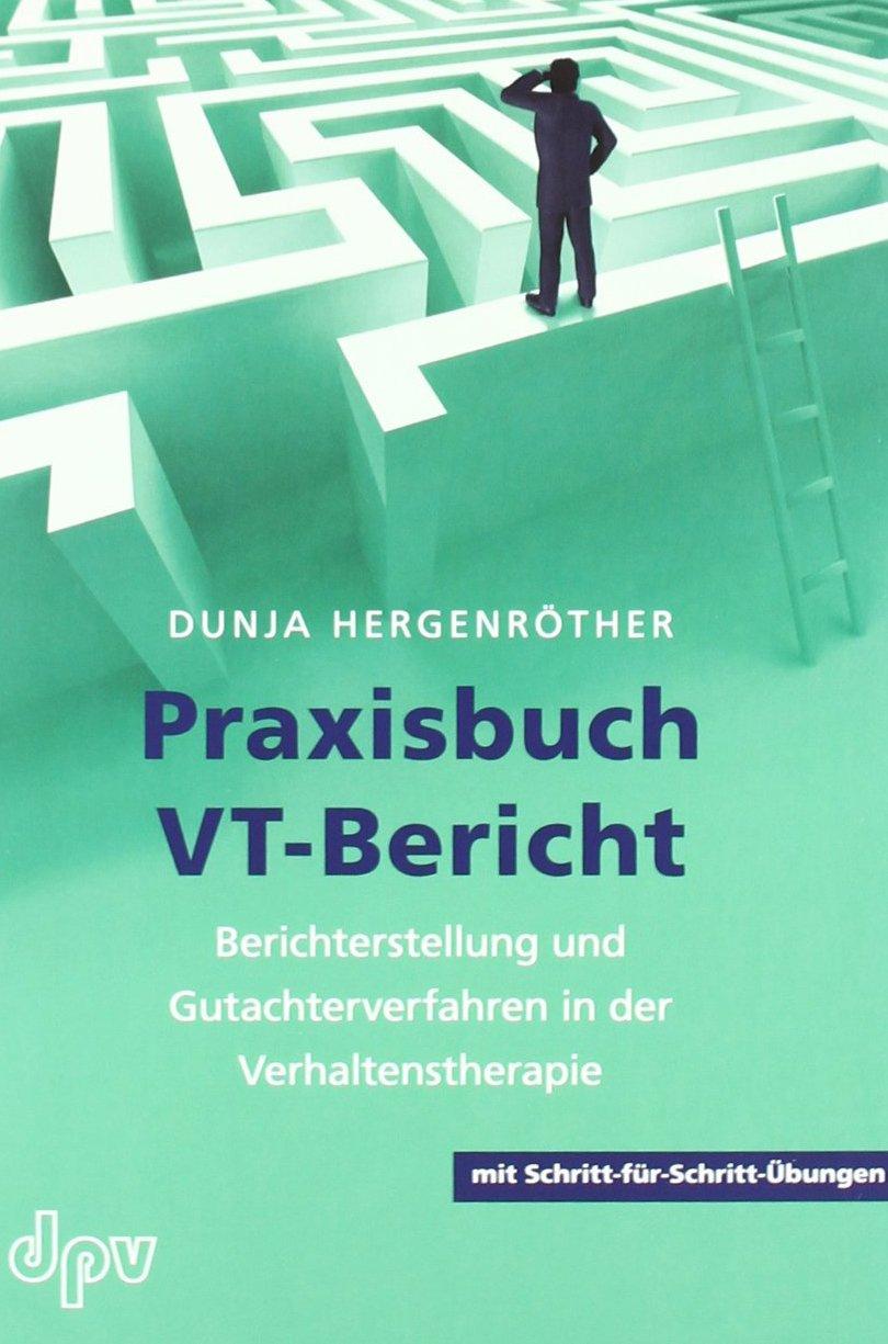 Praxisbuch VT-Bericht: Berichterstellung und Gutachterverfahren in der Verhaltenstherapie (mit Schritt-für-Schritt-Übungen)