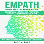 Empath Highly Sensitive People's Guide: To Emotional Healing, Self Protection, Survival, and Embracing Your Gift | Jason Gale