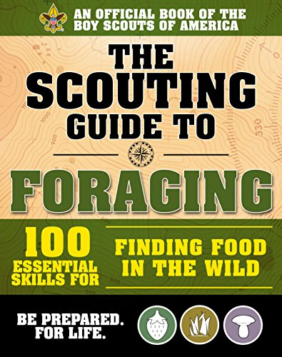 The Scouting Guide to Foraging: An Official Boy Scouts of America Handbook: Essential Skills for Finding Food in the Wild by The Boy Scouts of America