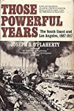 img - for Those Powerful Years: The South Coast and Los Angeles, 1887-1917. an Exposition-Lochinvar Book (An Exposition Press-Lochinvar book) by Joseph S. O'Flaherty (1978-06-03) book / textbook / text book