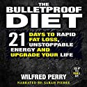 The Bulletproof Diet: 21 Days to Rapid Fat Loss, Unstoppable Energy, and Upgrade Your Life Audiobook by Wilfred Perry Narrated by Sarah Pierre