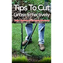 Tips to Cut Grass Effectively: Some Tips How to Cut Grass Effectively