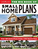The Big Book of Small Home Plans: Over 360 Home Plans Under 1200 Square Feet (Creative Homeowner) Cabins, Cottages, & Tiny Houses, Plus How to Maximize Your Living Space with Organization & Decorating