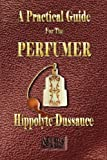 A Practical Guide for the Perfumer, , 1603860169