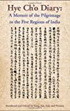 The Hye Cho Diary : Memoir of the Pilgrimage to the Five Regions of India, , 0895810247