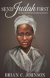 Send Judah First: The Erased Life of an Enslaved Soul