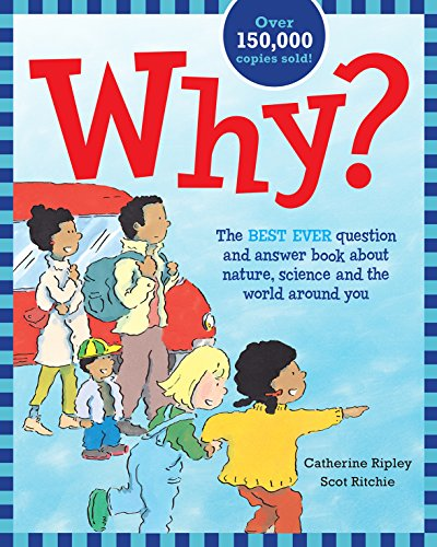 Why   The Best Ever Question And Answer Book About Nature  Science And The World Around You