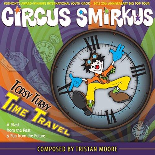 Circus Smirkus: Topsy Turvy Time Travel (Turvy Circus Topsy)