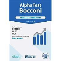 Alpha Test. Bocconi. Esercizi commentati. Per l'ammissione a Bocconi, Luiss, Liuc. Valido anche per gli studenti di 4ª early session. Con software di simulazione