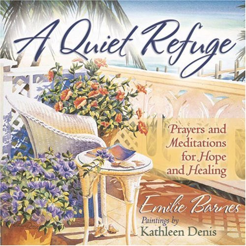 A Quiet Refuge: Prayers and Meditations for Hope and Healing (Barnes, Emilie)