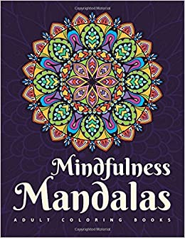 Amazon Adult Coloring Books Mindfulness Mandalas A Mandala Book For Relaxation Featuring Stress Relieving Pages Adults