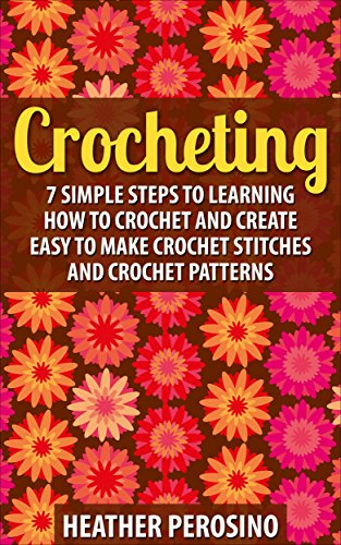 Crocheting: Learning How to Crochet and Create Easy to Make Crochet Stitches and Crochet Patterns Today! (Crocheting, Crocheting for Beginners, Crochet, ... - Crochet Stitches - Crochet (Easy Fancy Dress Costumes)