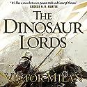 The Dinosaur Lords: Dinosaur Lords, Book 1 Hörbuch von Victor Milán Gesprochen von: Noah Michael Levine