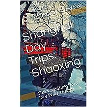 Shanghai Day Trips: Shaoxing: Shaoxing: Stinky Tofu, Rice Wine, History (English Edition)