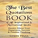 The Best Quotations Book of All Motivational & Inspirational Books: Quotes About Your Happiness, Success & Positive Thinking Audiobook by Lewis Haas Narrated by Dan McGowan