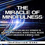 The Miracle of Mindfulness: Guided Meditation and Self Hypnosis to Increase Mindfulness