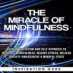 The Miracle of Mindfulness: Guided Meditation and Self Hypnosis to Increase Mindfulness |  Inspiration Guru