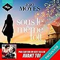 Sous le même toit | Livre audio Auteur(s) : Jojo Moyes Narrateur(s) : Emilie Ramet