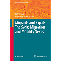 Migrants and Expats: The Swiss Migration and Mobility Nexus (IMISCOE Research Series) (English Edition)