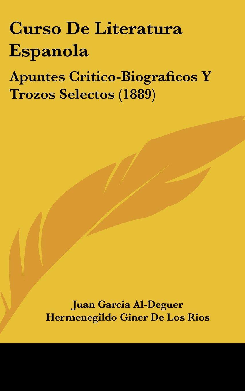 Curso De Literatura Espanola: Apuntes Critico-Biograficos Y Trozos Selectos (1889) (Spanish Edition) pdf