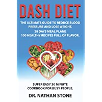 Dash Diet:: The Ultimate Guide to Reduce Blood Pressure and Lose Weight - 28 Days Meals Plane with 100 Healthy Recipes Full of Flavor. Super Easy 30 – Minute Cookbook