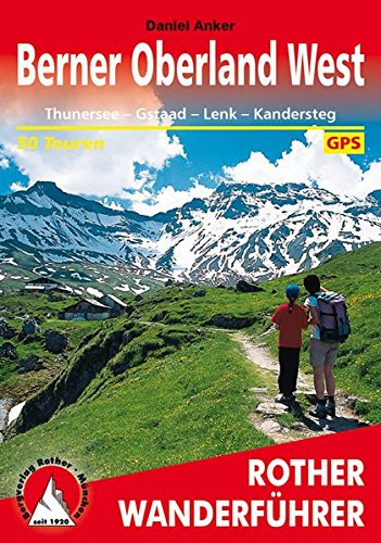 Berner Oberland West: Thunersee - Gstaad - Lenk - Kandersteg. 50 Touren. Mit GPS-Daten (Rother Wanderführer)
