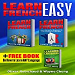 Learn French: 3-Books-in-1: A Fast and Easy Guide for Beginners to Learn Conversational French, Short Stories for Beginners, Learn Languages Bonus Book | Oliver Robichaud,Wayne Chung